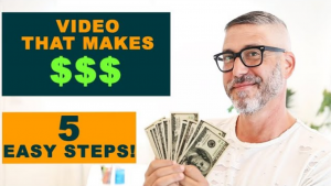 Video That Makes You Money – 5 Easy Steps To Create a Video By Yourself
