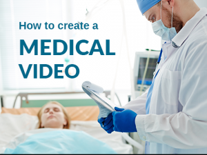 HOW TO CREATE A MEDICAL BUSINESS VIDEO
